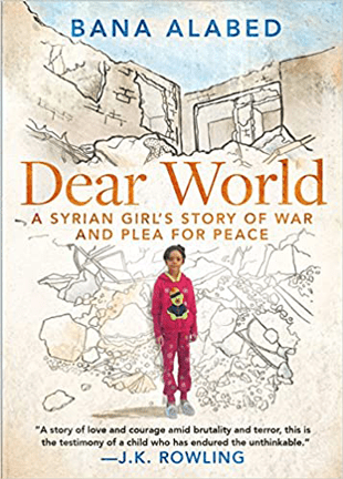 DEAR WORLD A SYRIAN GIRL'S STORY OF WAR AND A PLEA FOR PEACE